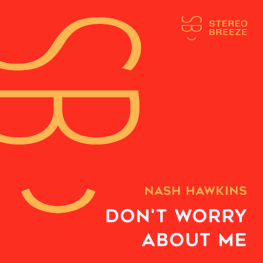 Nash Hawkins - Don't Worry About Me